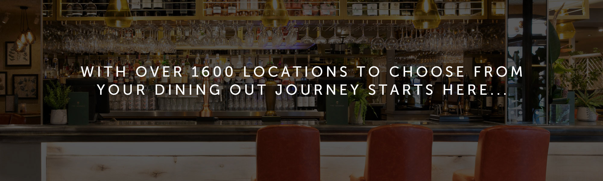 With over 1600 locations to choose from your dining out journey starts here ...